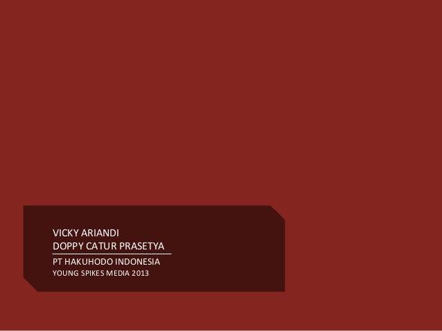 VICKY ARIANDI DOPPY CATUR PRASETYA PT HAKUHODO INDONESIA YOUNG SPIKES MEDIA 2013