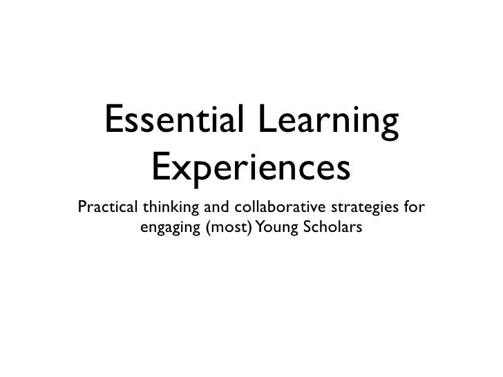 Essential Learning       Experiences Practical thinking and collaborative strategies for          engaging (most) Young Sc...