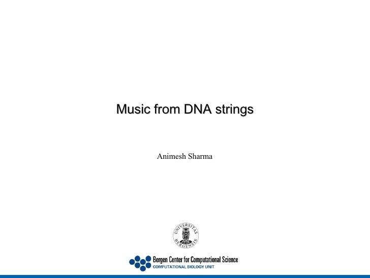 Music from DNA strings Animesh Sharma