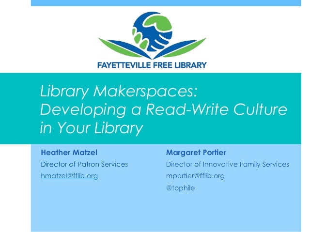 Library Makerspaces:Developing a Read-Write Culturein Your Library