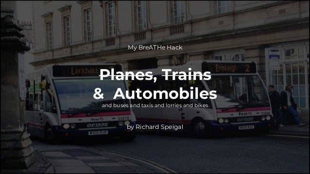 My BreATHe Hack Planes, Trains & Automobiles and buses and taxis and lorries and bikes by Richard Speigal