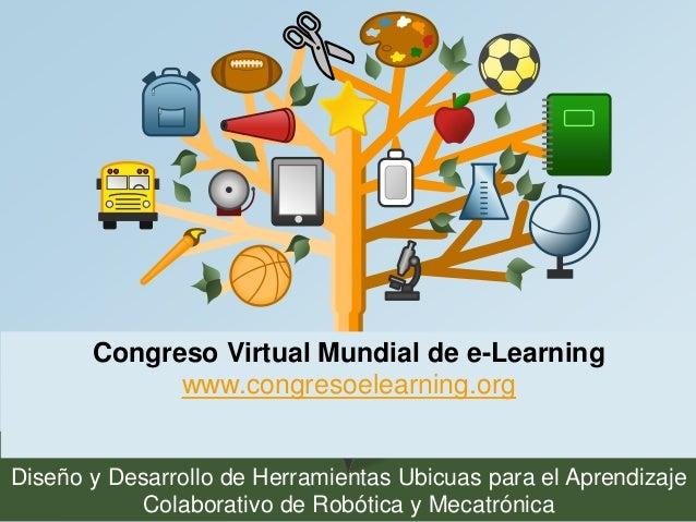 Congreso Virtual Mundial de e-Learning  Rina Familia  www.congresoelearning.org  Diseño y Desarrollo de Herramientas Ubicu...