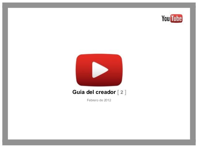 Guía del creador [ 2 ]     Febrero de 2012