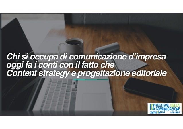 Chi si occupa di comunicazione d'impresa oggi fa i conti con il fatto che Content strategy e progettazione editoriale