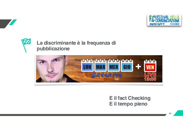 18 La discriminante è la frequenza di pubblicazione E il fact Checking E il tempo pieno