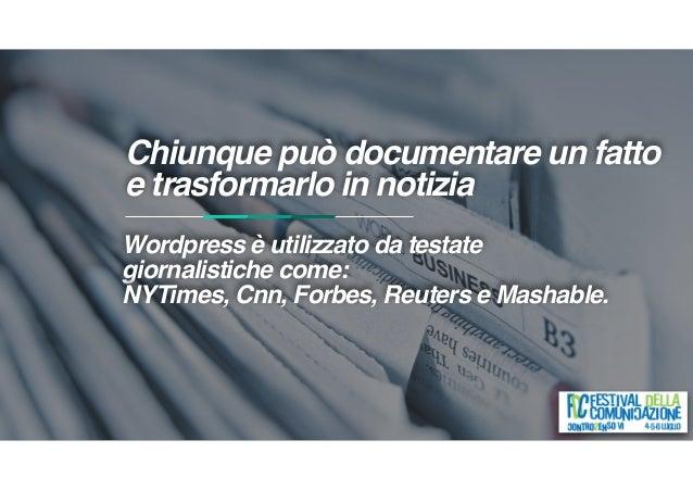 Chiunque può documentare un fatto e trasformarlo in notizia Wordpress è utilizzato da testate giornalistiche come: NYTimes...