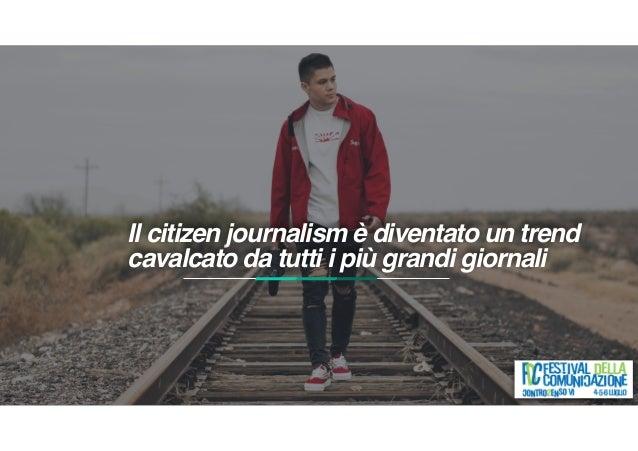 Il citizen journalism è diventato un trend cavalcato da tutti i più grandi giornali