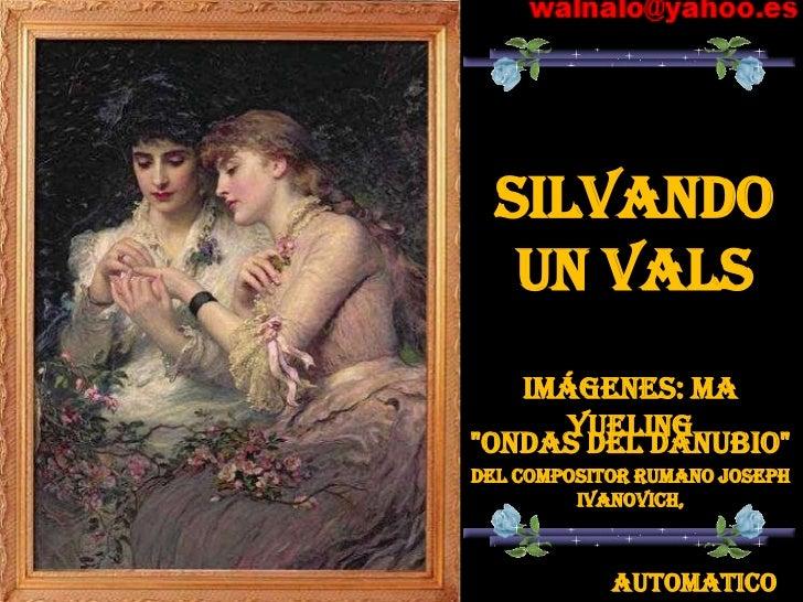 "SILVANDO   UN VALS   Imágenes: Ma      Yueling""Ondas del Danubio""Del compositor rumano Joseph         Ivanovich,          ..."