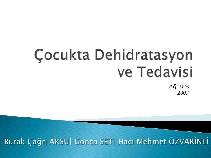 Çocukta Dehidratasyon ve Tedavisi<br />Ağustos 2007<br />Burak Çağrı AKSU| GoncaSET| Hacı Mehmet ÖZVARİNLİ<br />