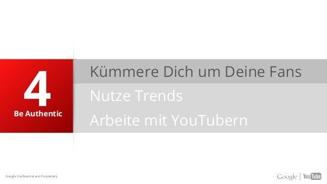 Kümmere Dich um Deine Fans Nutze Trends Arbeite mit YouTubern Be Authentic Google Confidential and Proprietary