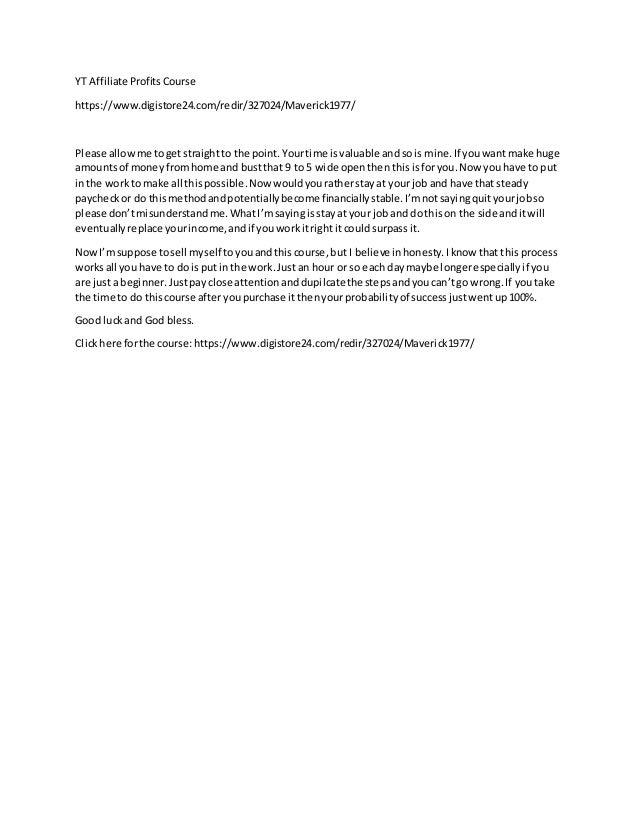 YT Affiliate ProfitsCourse https://www.digistore24.com/redir/327024/Maverick1977/ Please allowme togetstraightto the point...