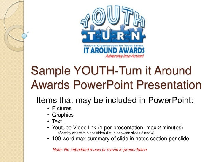 Sample YOUTH-Turn it AroundAwards PowerPoint PresentationItems that may be included in PowerPoint:  •   Pictures  •   Grap...