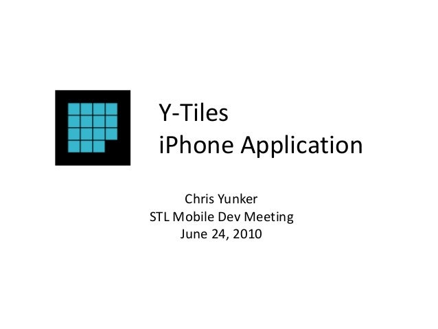 Y-Tiles iPhone Application Chris Yunker STL Mobile Dev Meeting June 24, 2010