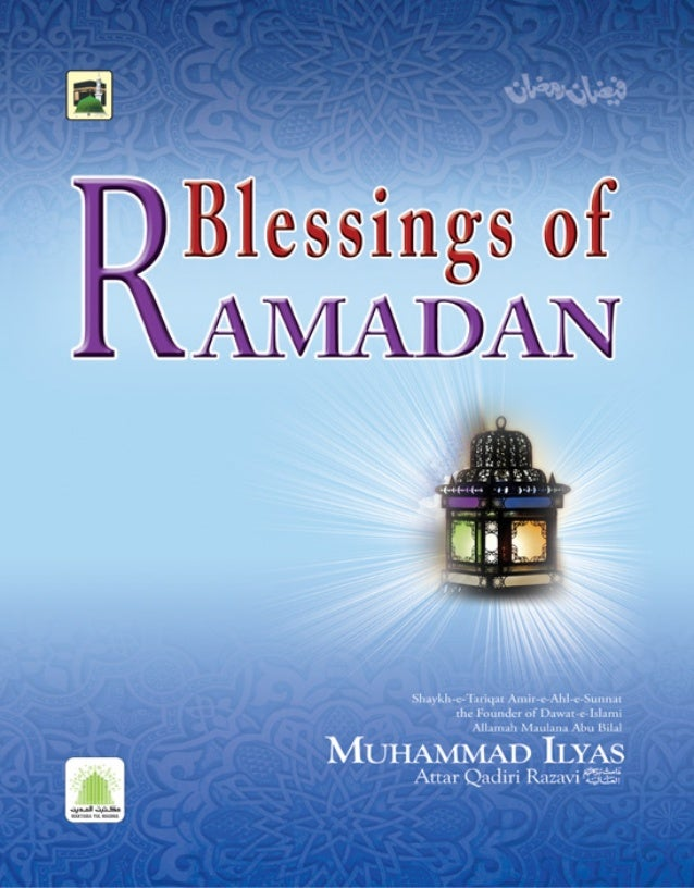 ﻀﺎَﻣَ ِ ﻴﻀﺎ َ ﻓ Faizan-e-Ramadan Blessings of Ramadan ^=`Ü~éíÉê=çÑ=c~áò~åJÉJpìåå~í= Shaykh-e-Tariqat, Amir-e-Ahl-e...