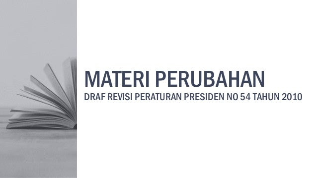 MATERI PERUBAHAN DRAF REVISI PERATURAN PRESIDEN NO 54 TAHUN 2010