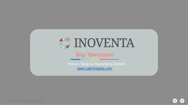 Bilgi Teknolojileri Yatırım Takip ve Raporlama Sistemi www.yatirimtakip.com INOVENTA Bilgi Teknolojileri