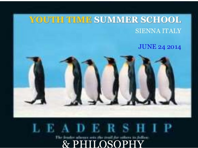 Leadership & philosophy YOUTH TIME SUMMER SCHOOL SIENNA ITALY JUNE 24 2014