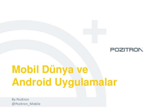 Mobil Dünya veAndroid UygulamalarBy Pozitron@Pozitron_Mobile
