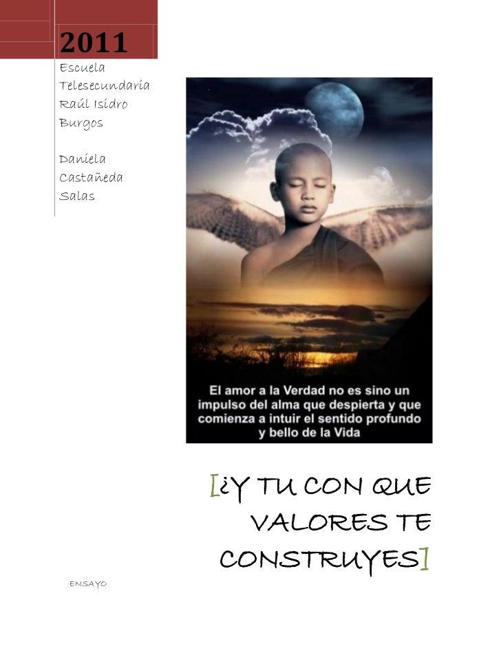 2011EscuelaTelesecundariaRaúl IsidroBurgosDanielaCastañedaSalas                 [¿Y TU CON QUE                    VALORES ...