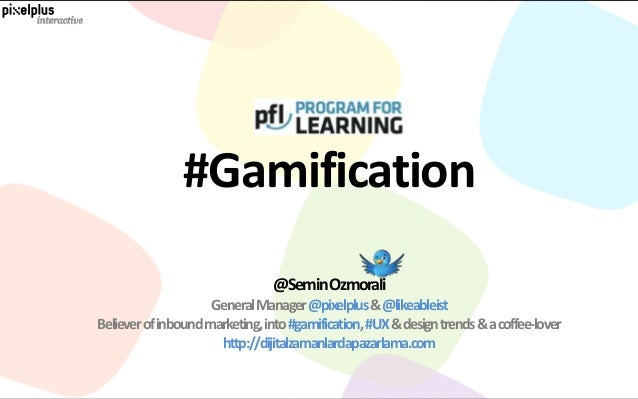 #Gamification                                @Semin Ozmorali                     General Manager @pixelplus &@likeableistB...