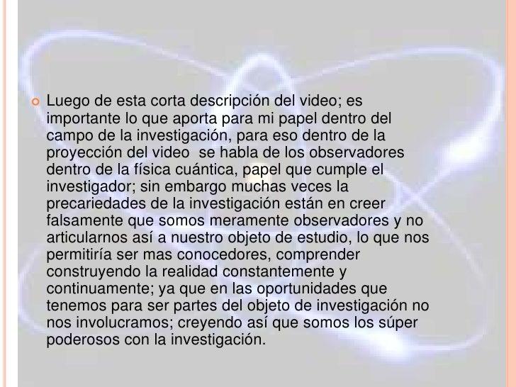   Luego de esta corta descripción del video; es    importante lo que aporta para mi papel dentro del    campo de la inve...