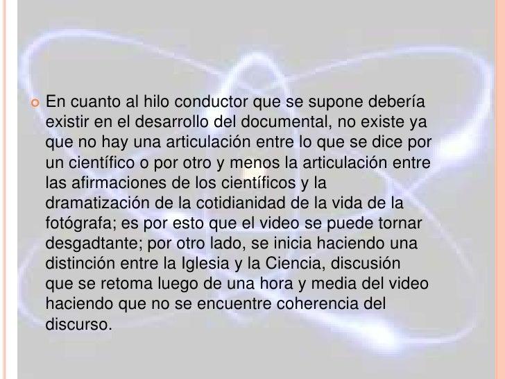    En cuanto al hilo conductor que se supone debería    existir en el desarrollo del documental, no existe ya    que no h...