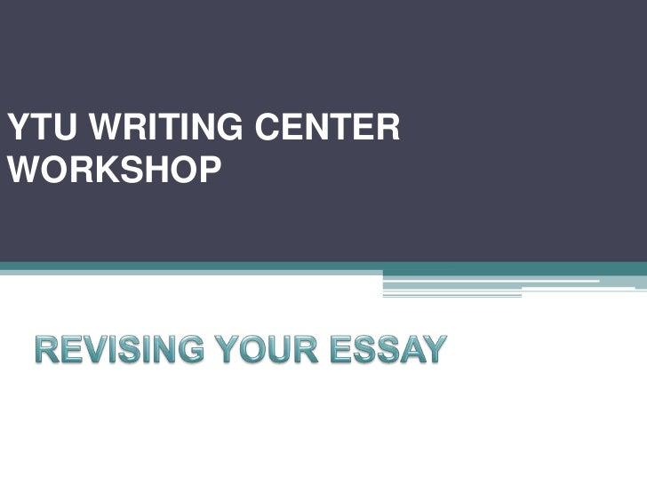YTU WRITING CENTERWORKSHOP<br />REVISING YOUR ESSAY<br />