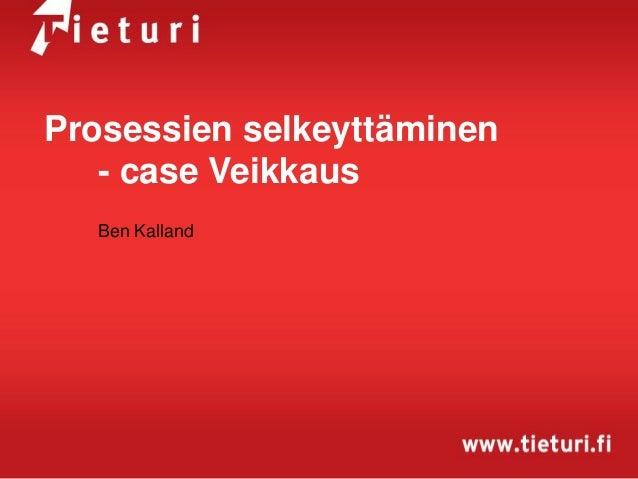Prosessien selkeyttäminen - case Veikkaus Ben Kalland