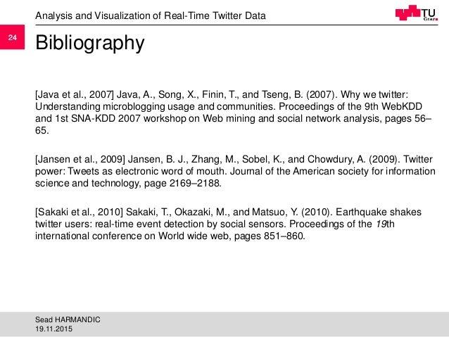 2424 Bibliography [Java et al., 2007] Java, A., Song, X., Finin, T., and Tseng, B. (2007). Why we twitter: Understanding m...