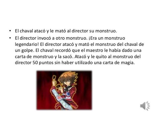 • El chaval atacó y le mató al director su monstruo.• El director invocó a otro monstruo. ¡Era un monstruo  legendario! El...