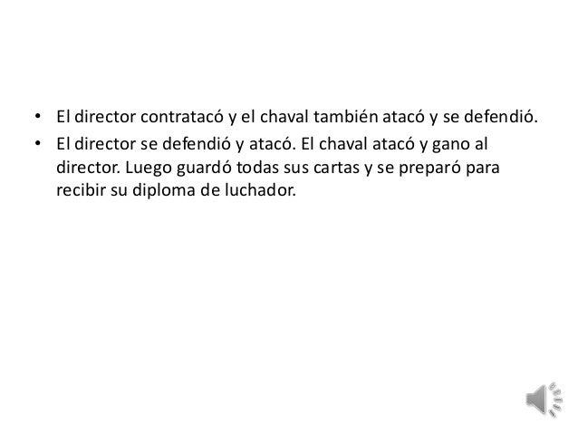 • El director contratacó y el chaval también atacó y se defendió.• El director se defendió y atacó. El chaval atacó y gano...