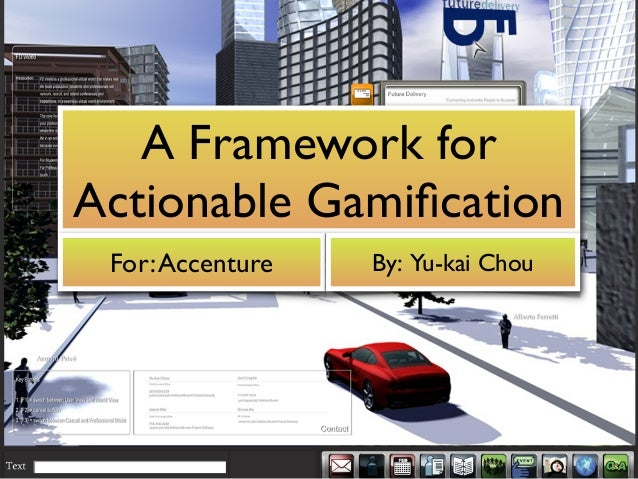 A Framework for Actionable Gamification For: Accenture  By: Yu-kai Chou