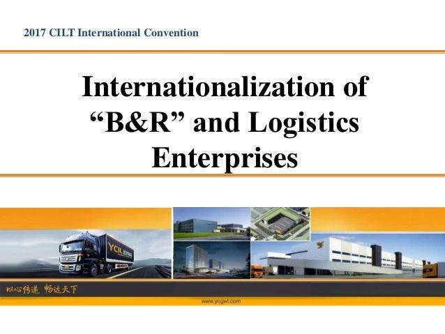 "Internationalization of ""B&R"" and Logistics Enterprises 2017 CILT International Convention"