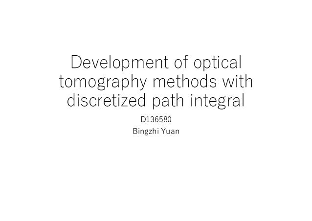 Development of optical tomography methods with discretized path integral D136580 Bingzhi Yuan