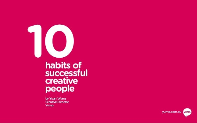 10habits of successful creative people by Yuan Wang Creative Director, Yump yump.com.au