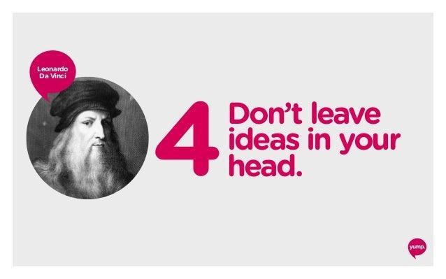 4Don't leave ideas in your head. Leonardo Da Vinci