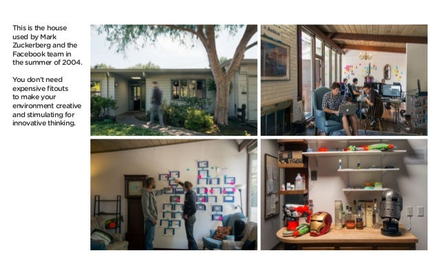 This is the house used by Mark Zuckerberg and the Facebook team in the summer of 2004. You don't need expensive fitouts to...