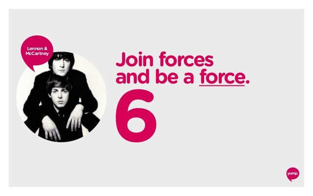 6 Join forces and be a force. Lennon & McCartney