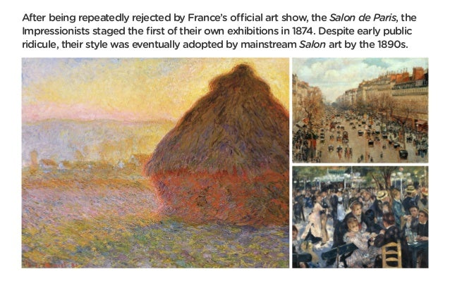 After being repeatedly rejected by France's official art show, the Salon de Paris, the Impressionists staged the first of ...