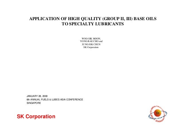 APPLICATION OF HIGH QUALITY (GROUP II, III) BASE OILS TO SPECIALTY LUBRICANTS JANUARY 28, 2000 6th ANNUAL FUELS & LUBES AS...