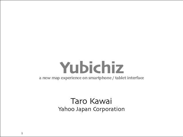 Yubichiza new map experience on smartphone / tablet interface Taro Kawai Yahoo Japan Corporation 1
