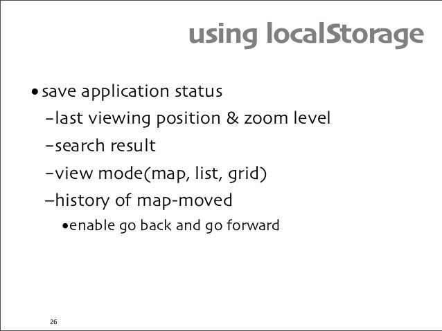 using localStorage •save application status –last viewing position & zoom level –search result –view mode(map, list, grid)...