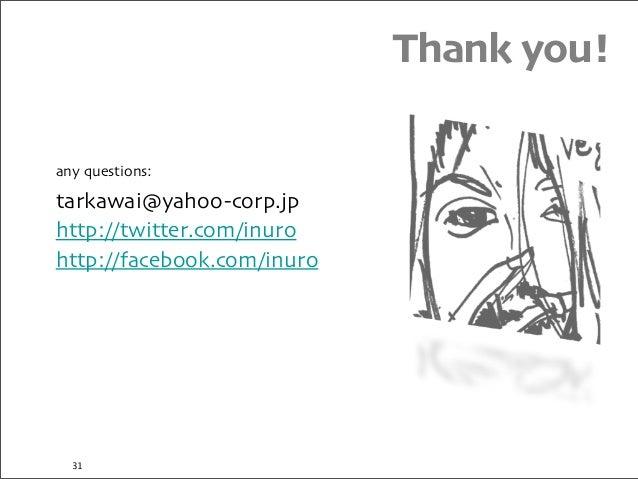any questions: tarkawai@yahoo-corp.jp http://twitter.com/inuro http://facebook.com/inuro Thank you! 31