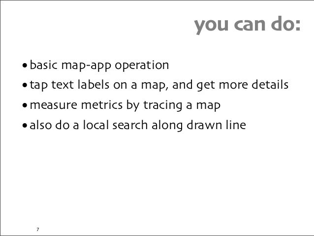 you can do: •basic map-app operation •tap text labels on a map, and get more details •measure metrics by tracing a map •al...