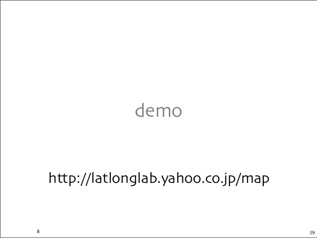 demo 19 http://latlonglab.yahoo.co.jp/map 8