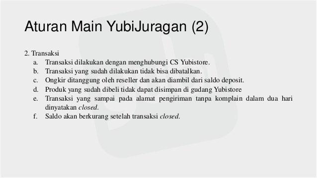 Aturan Main YubiJuragan (2) 2. Transaksi a. Transaksi dilakukan dengan menghubungi CS Yubistore. b. Transaksi yang sudah d...