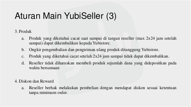 Aturan Main YubiSeller (3) 3. Produk a. Produk yang diketahui cacat saat sampai di tangan reseller (max 2x24 jam setelah s...