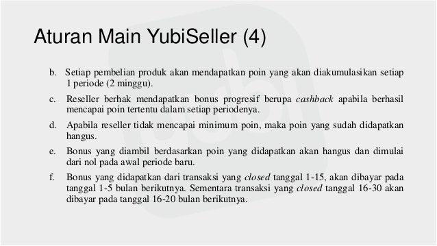 Aturan Main YubiSeller (4) b. Setiap pembelian produk akan mendapatkan poin yang akan diakumulasikan setiap 1 periode (2 m...
