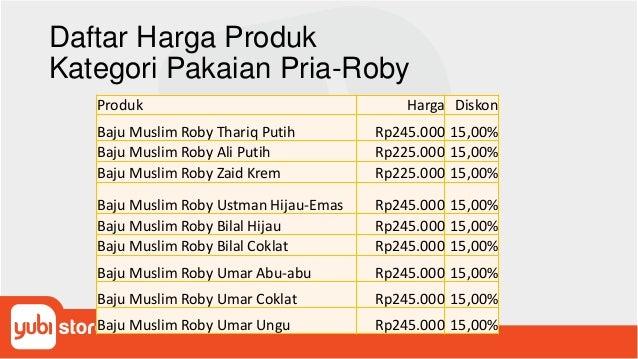 Daftar Harga Produk Kategori Pakaian Pria-Roby Produk Harga Diskon Baju Muslim Roby Thariq Putih Rp245.000 15,00% Baju Mus...