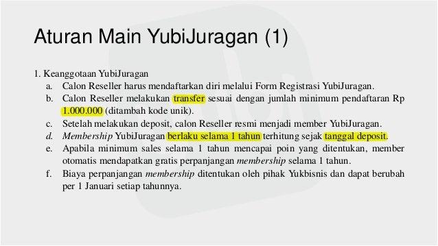 Aturan Main YubiJuragan (1) 1. Keanggotaan YubiJuragan a. Calon Reseller harus mendaftarkan diri melalui Form Registrasi Y...